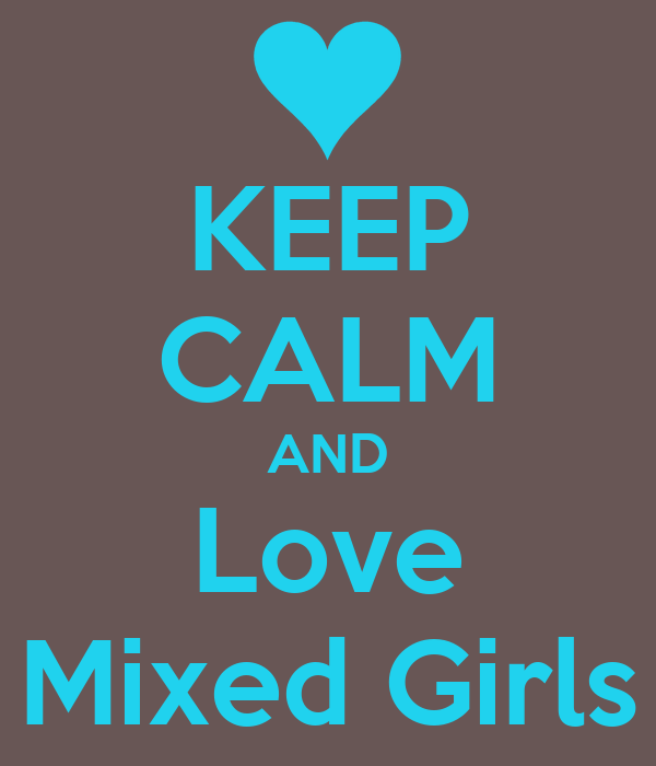 KEEP CALM AND Love Mixed Girls