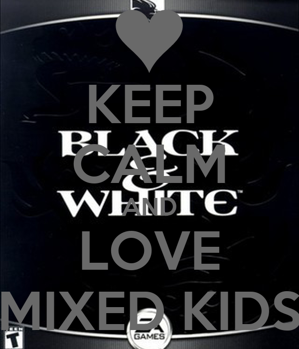 KEEP CALM AND LOVE MIXED KIDS