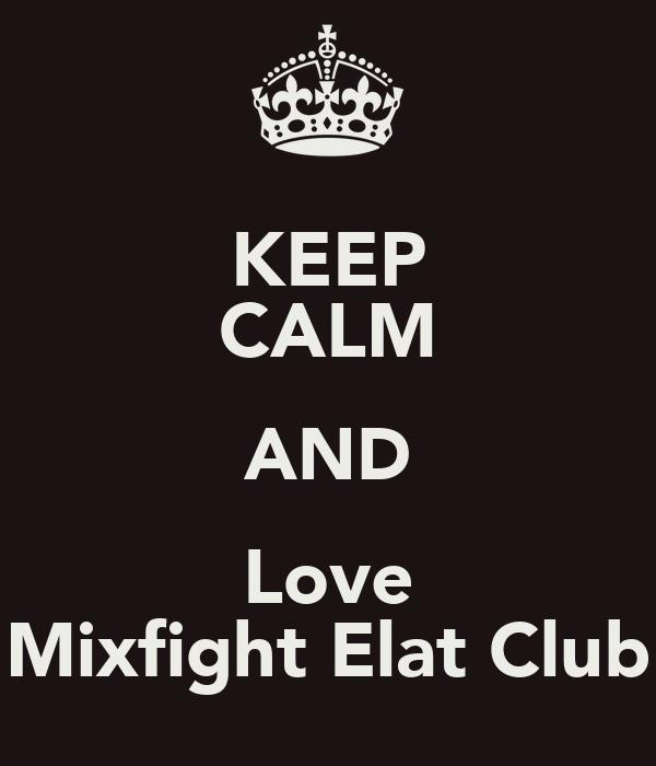 KEEP CALM AND Love Mixfight Elat Club