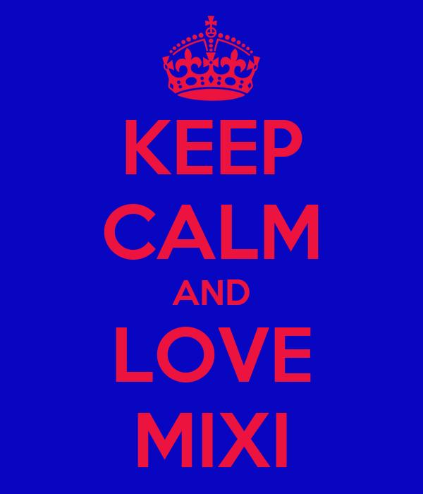KEEP CALM AND LOVE MIXI
