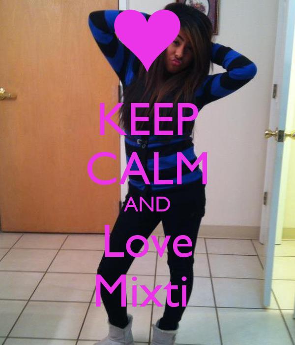 KEEP CALM AND Love Mixti