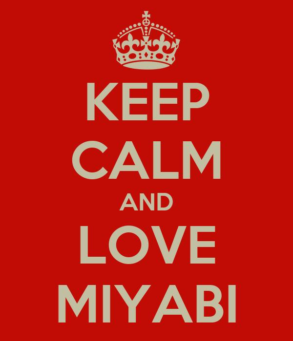 KEEP CALM AND LOVE MIYABI
