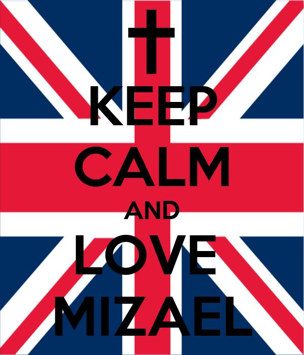 KEEP CALM AND LOVE  MIZAEL
