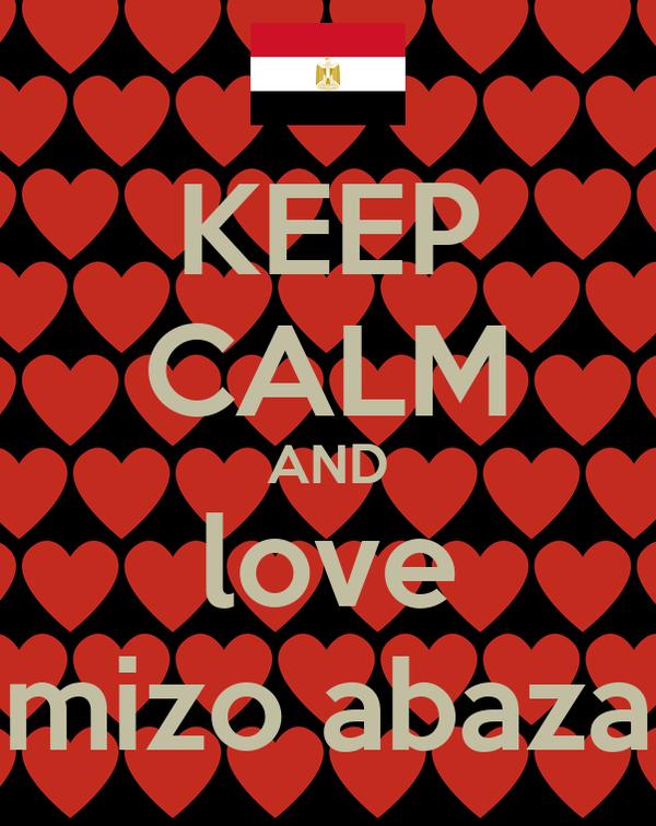 KEEP CALM AND love mizo abaza