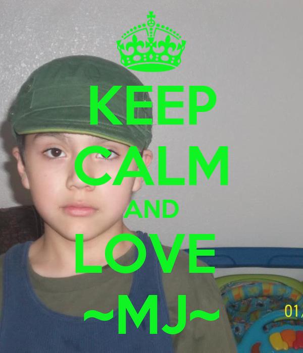KEEP CALM AND LOVE  ~MJ~