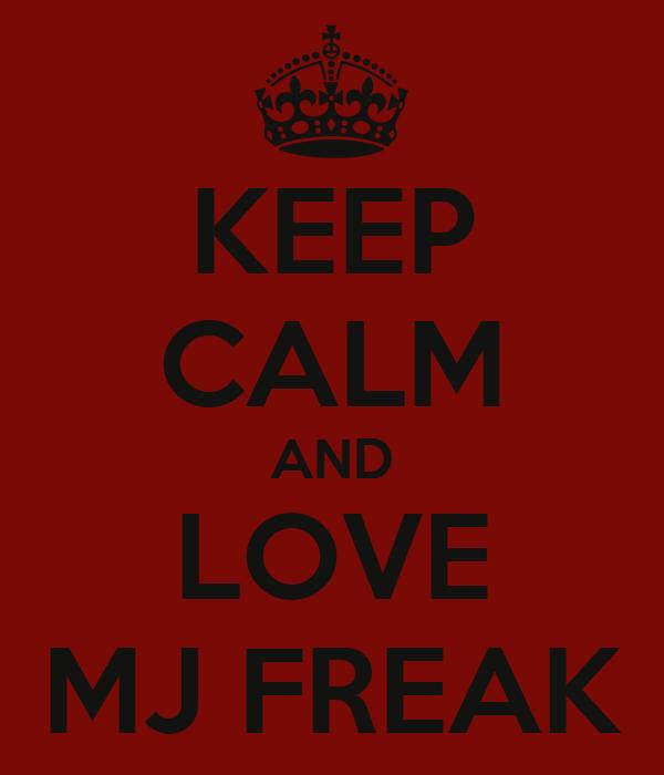 KEEP CALM AND LOVE MJ FREAK