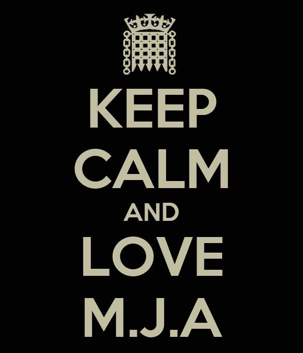 KEEP CALM AND LOVE M.J.A