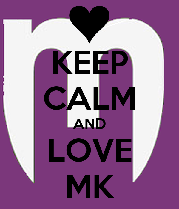 KEEP CALM AND LOVE MK
