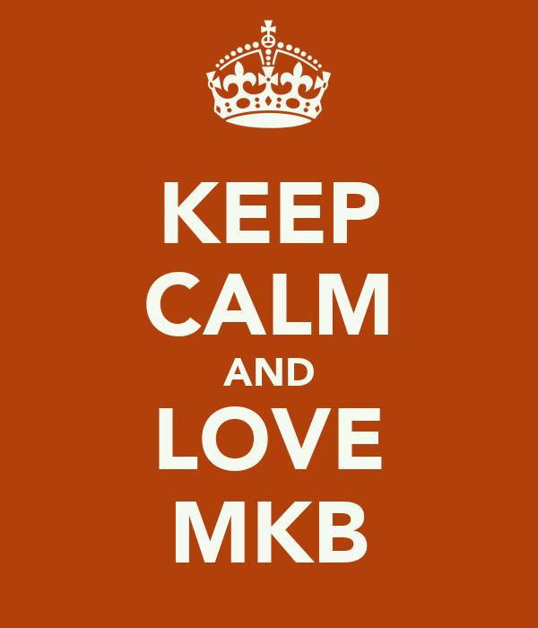 KEEP CALM AND LOVE MKB