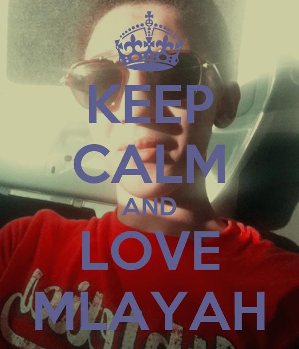 KEEP CALM AND LOVE MLAYAH