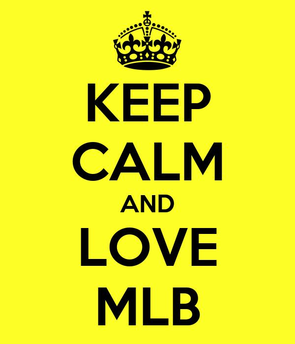KEEP CALM AND LOVE MLB