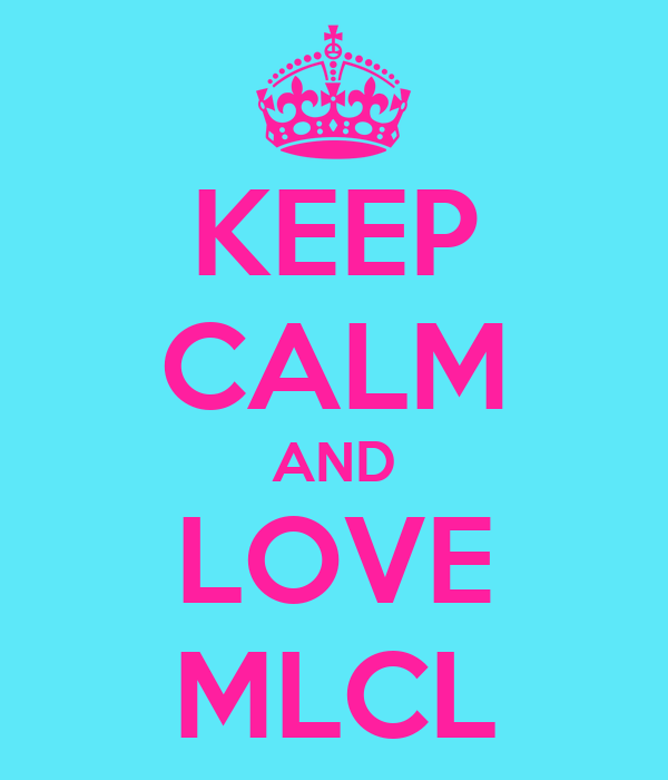 KEEP CALM AND LOVE MLCL