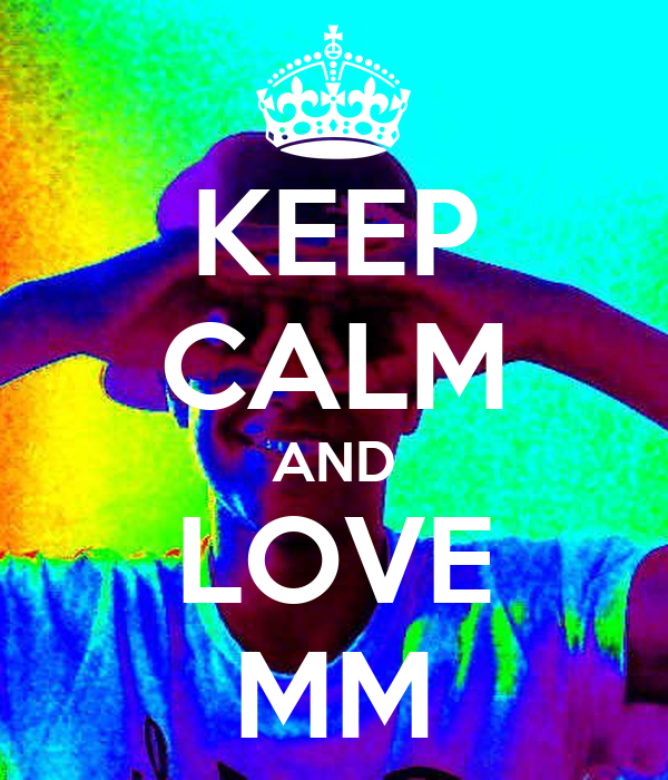 KEEP CALM AND LOVE MM