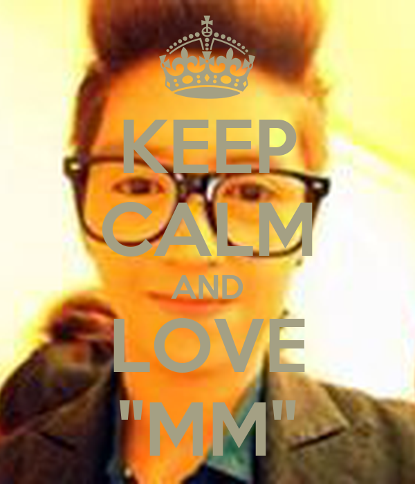 "KEEP CALM AND LOVE ""MM"""