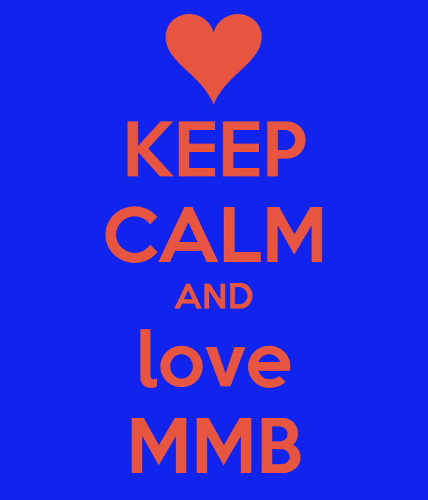 KEEP CALM AND love MMB