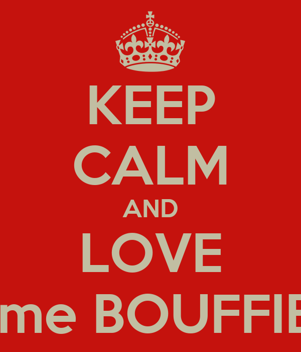 KEEP CALM AND LOVE Mme BOUFFIER