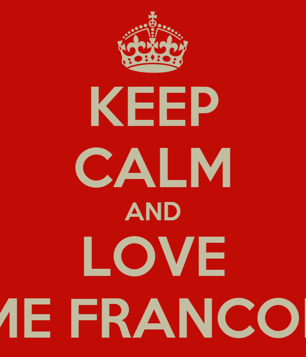 KEEP CALM AND LOVE MME FRANCOISE