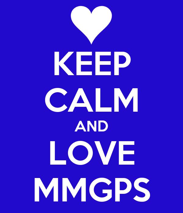KEEP CALM AND LOVE MMGPS