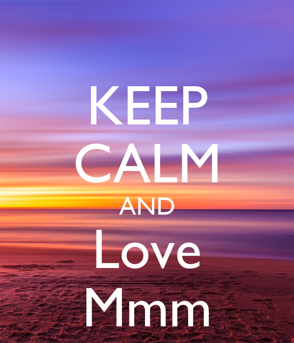 KEEP CALM AND Love Mmm