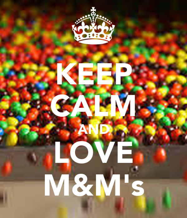 KEEP CALM AND LOVE M&M's