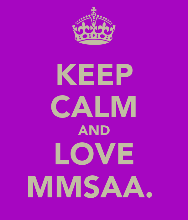 KEEP CALM AND LOVE MMSAA.♥