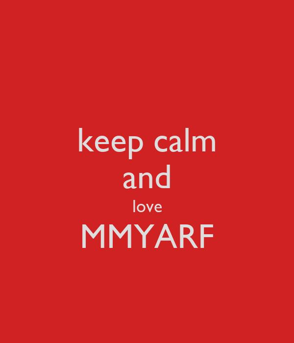 keep calm and love MMYARF