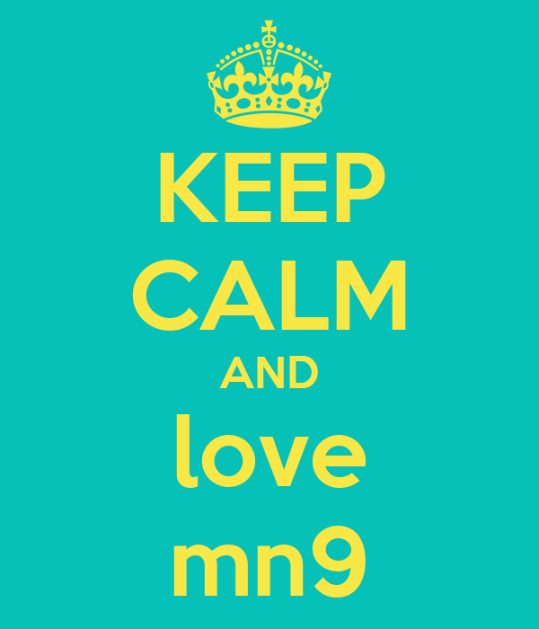 KEEP CALM AND love mn9
