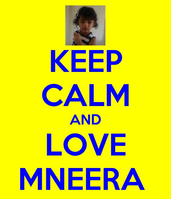 KEEP CALM AND LOVE MNEERA