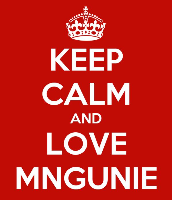 KEEP CALM AND LOVE MNGUNIE