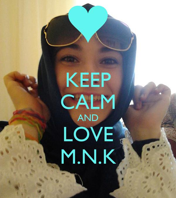 KEEP CALM AND LOVE M.N.K