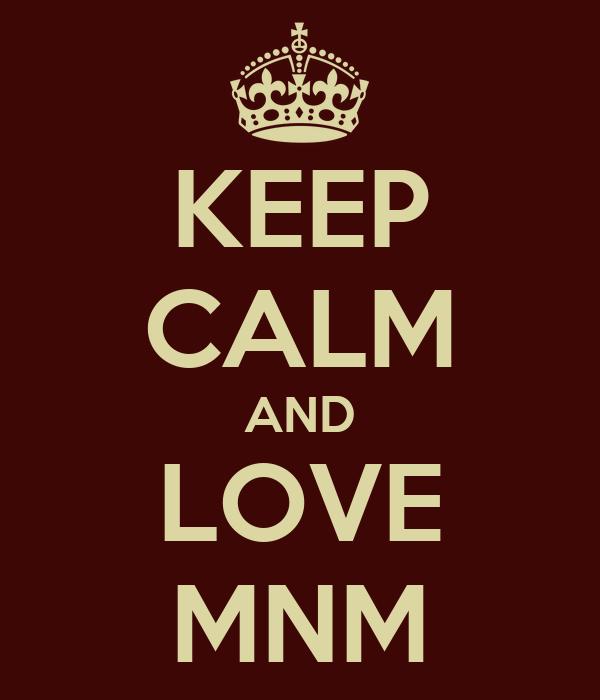 KEEP CALM AND LOVE MNM