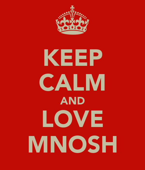 KEEP CALM AND LOVE MNOSH