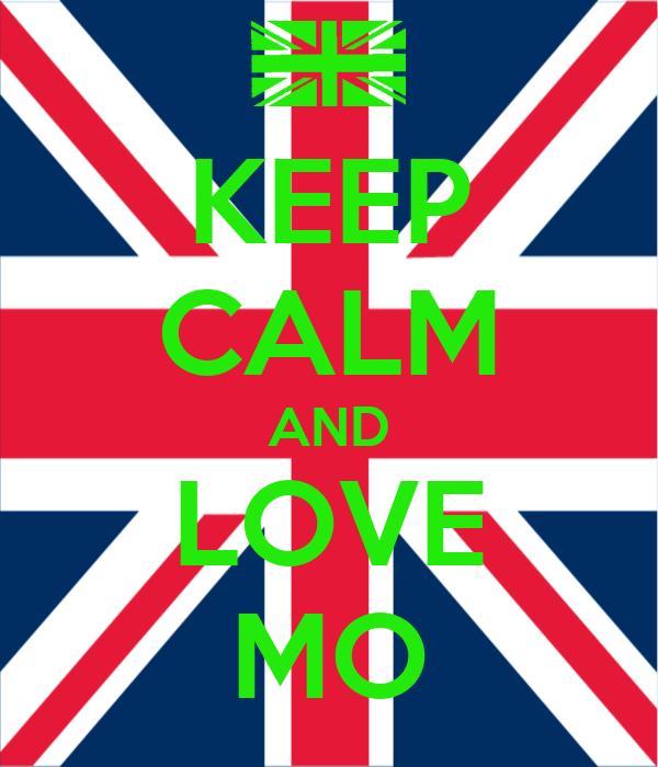KEEP CALM AND LOVE MO