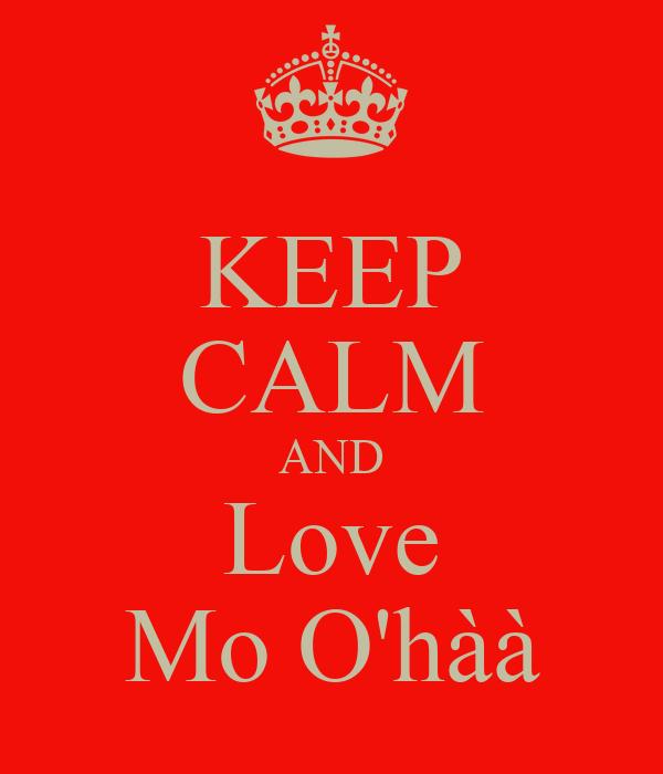 KEEP CALM AND Love Mo O'hàà
