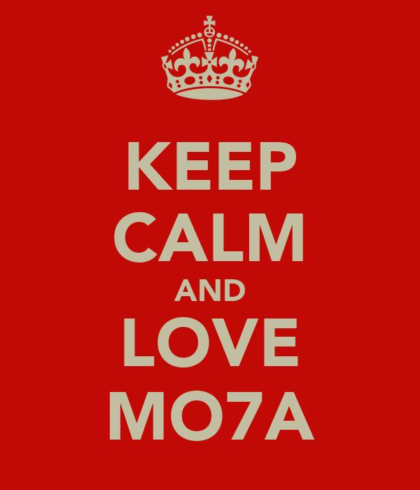 KEEP CALM AND LOVE MO7A