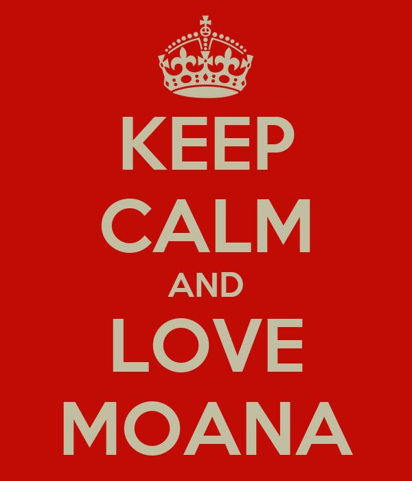 KEEP CALM AND LOVE MOANA