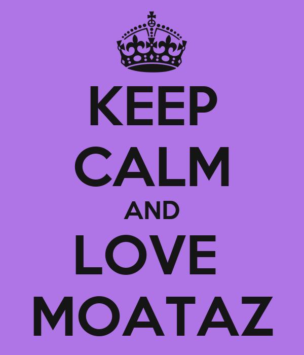 KEEP CALM AND LOVE  MOATAZ