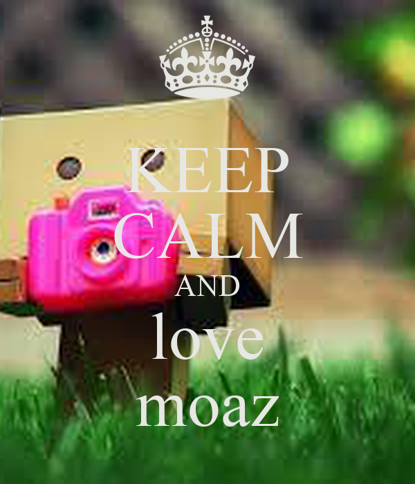 KEEP CALM AND love moaz