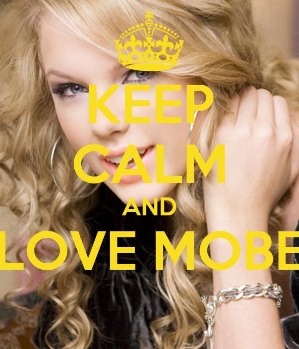 KEEP CALM AND LOVE MOBE