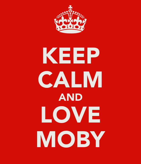 KEEP CALM AND LOVE MOBY