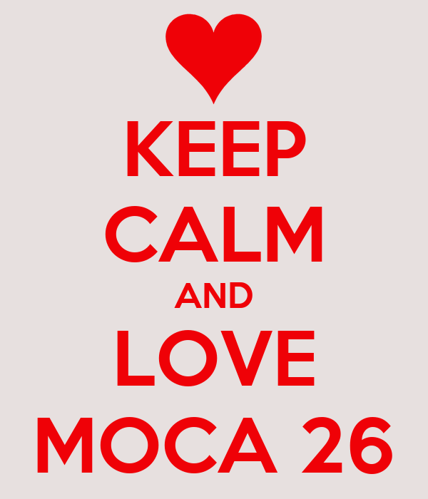 KEEP CALM AND LOVE MOCA 26