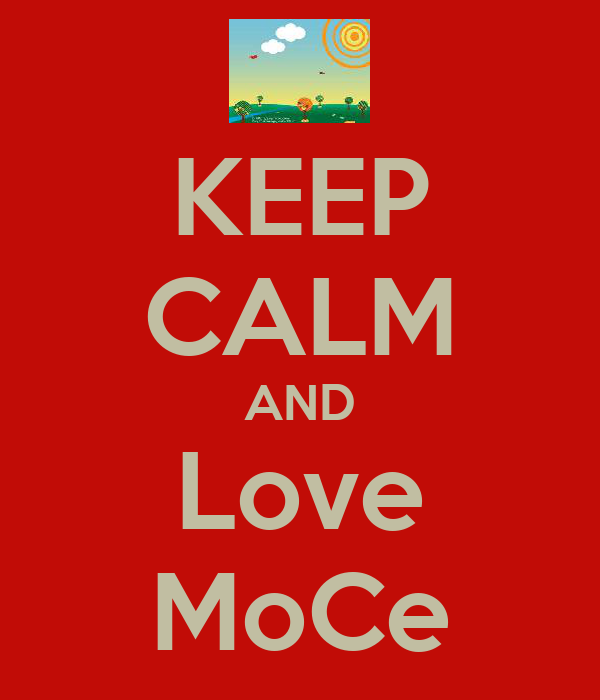 KEEP CALM AND Love MoCe