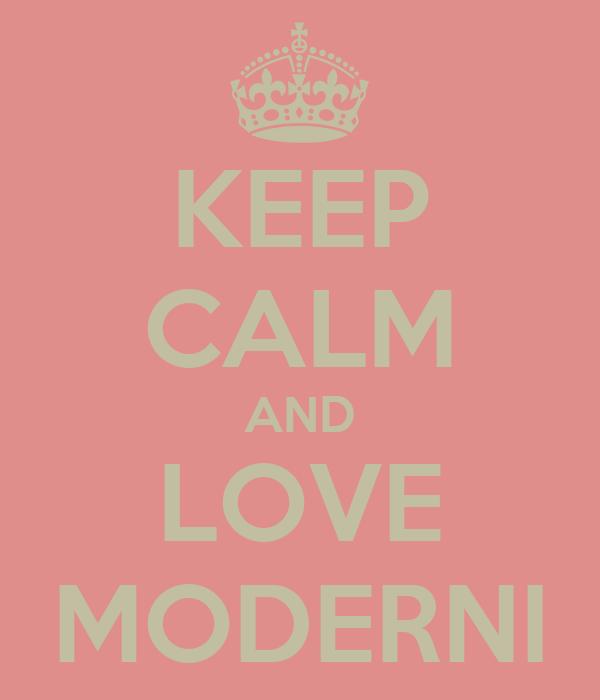 KEEP CALM AND LOVE MODERNI