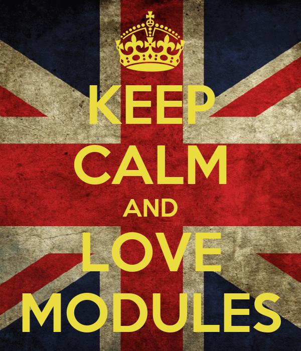 KEEP CALM AND LOVE MODULES