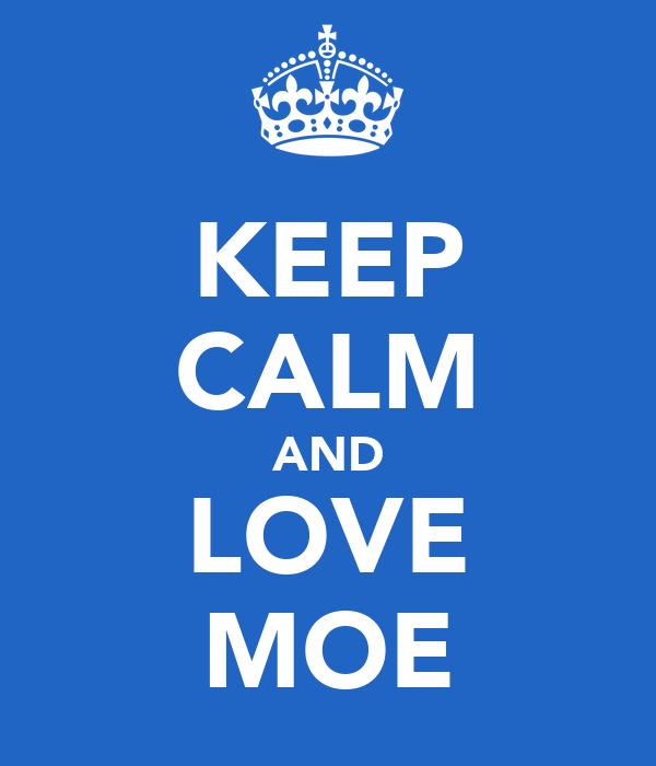 KEEP CALM AND LOVE MOE