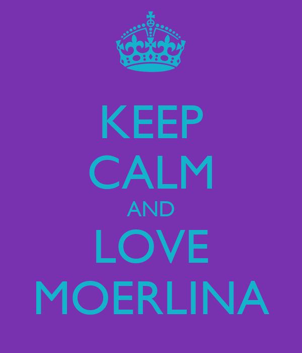 KEEP CALM AND LOVE MOERLINA
