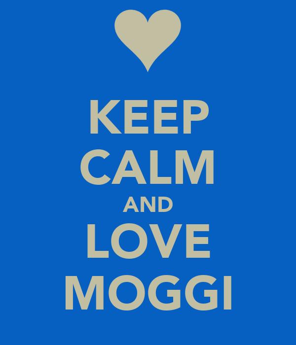 KEEP CALM AND LOVE MOGGI