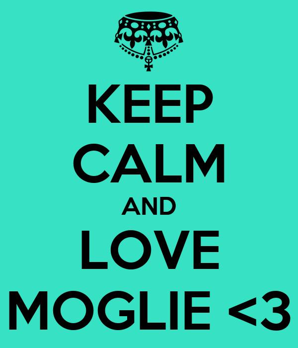 KEEP CALM AND LOVE MOGLIE <3