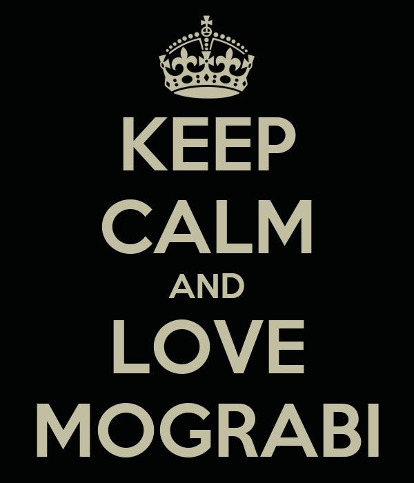 KEEP CALM AND LOVE MOGRABI