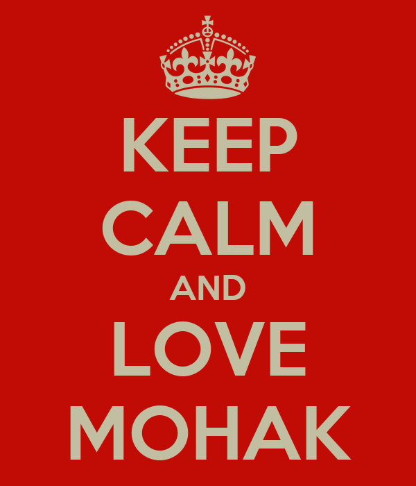 KEEP CALM AND LOVE MOHAK